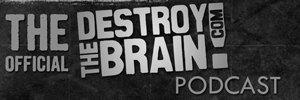 The DESTROY THE BRAIN Podcast