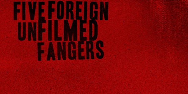 five-unfilmed-foreign-fangers