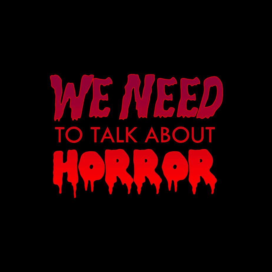 We Need to Talk About Horror