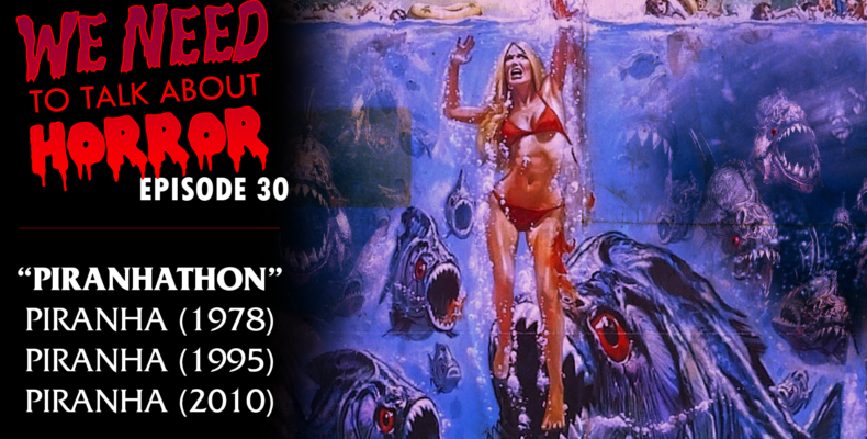 PODCAST] WE NEED TO TALK ABOUT HORROR Episode 30: PIRANHA-THON!