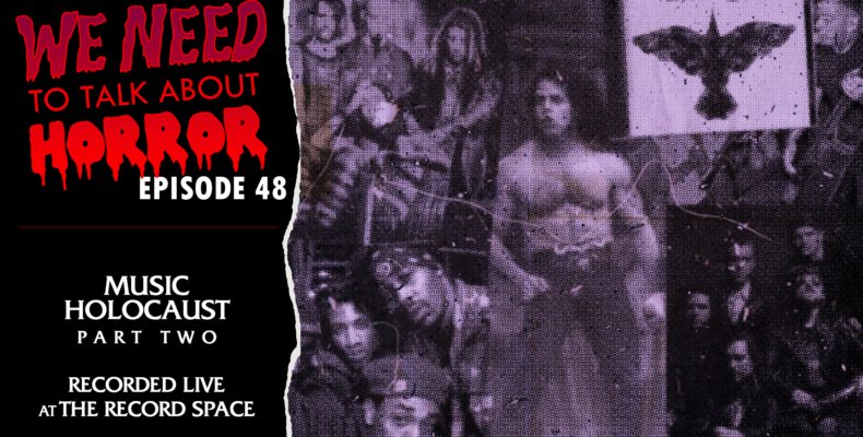 PODCAST] WE NEED TO TALK ABOUT HORROR Episode 48: Music Holocaust